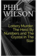 Lottery Murder, The Heist By Numbers and The Crystal In The Stair: Three Exciting Tales - Murder - Heist - Spritual Kindle Edition