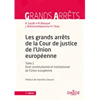Grands arrêts de la Cour de justice de l'Union européenne - 7e éd. Tome 1 Droit constitutionnel et i