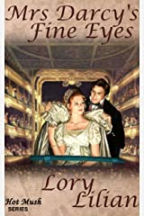 Mrs Darcy's Fine Eyes: A Pride and Prejudice Novella (A Blissful Marriage, Book 2 - Hot Mush Series) Kindle Edition