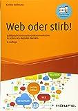 Web oder stirb!: Erfolgreiche Unternehmenskommunikation in Zeiten des digitalen Wandels (Haufe Fachbuch)