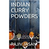 INDIAN CURRY POWDERS: TRADITIONAL AND SECRETIVE SPICE MIX MASALAS AND CURRY POWDERS