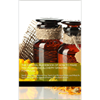 The Official Guidebook of How to Make Tinctures and Alchemy Spagyric Formulas: Sooth Your Soul, Refresh Your Spirit And…