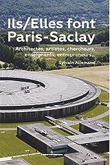 Ils/Elles font Paris-Saclay: Architectes, artistes, chercheurs, enseignants, entrepreneurs Broché