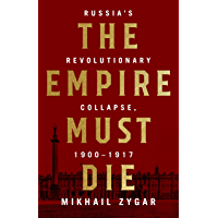 The Empire Must Die: Russia's Revolutionary Collapse, 1900-1917 (English Edition)
