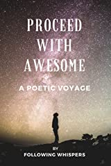 Proceed With Awesome: A Poetic Voyage Kindle Edition