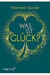 Was ist Glück?: Ein psychologischer und neurowissenschaftlicher Blick auf unser Glücksempfinden (German Edition) Formato Kindle