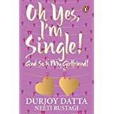 Oh Yes, I'm Single!: And So is My Girlfriend!