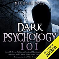 Dark Psychology 101: Learn the Secrets of Covert Emotional Manipulation, Dark Persuasion, Undetected Mind Control, Mind…