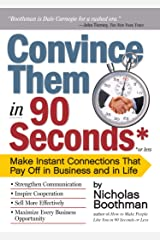Convince Them in 90 Seconds or Less: Make Instant Connections That Pay Off in Business and in Life Broché