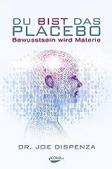 Du bist das Placebo: Bewusstsein wird Materie (German Edition) Formato Kindle