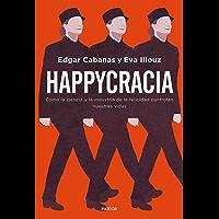 Happycracia: Cómo la ciencia y la industria de la felicidad controlan nuestras vidas (Contextos) (Spanish Edition)
