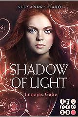 Shadow of Light: Lunajas Gabe (Die Vorgeschichte inklusive XXL-Leseprobe zur Reihe): (Fantasy-Liebesgeschichte) (German Edition) Kindle Edition