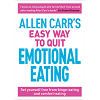 Allen Carr's Easy Way to Quit Emotional Eating: Set yourself free from binge-eating and comfort-eating (Allen Carr's…