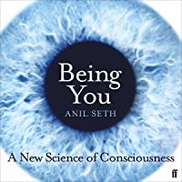 Being You: A New Science of Consciousness