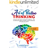 The Art of Positive Thinking : A step-by-step guide to Emotional Intelligence - How to control your negative thoughts, achiev