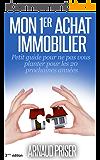 Mon 1er achat immobilier: Petit guide pour ne pas vous planter pour les 20 prochaines années