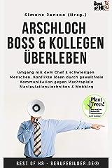 Arschloch Boss & Kollegen überleben: Umgang mit dem Chef & schwierigen Menschen, Konflikte lösen durch gewaltfreie Kommunikation gegen Machtspiele Manipulationstechniken & Mobbing Kindle Ausgabe