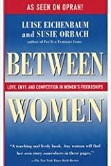Between Women: Love, Envy, and Competition in Women's Friendships Kindle Edition