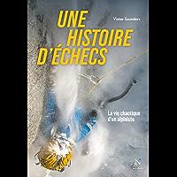 Une histoire d'échecs: La vie chaotique d'un alpiniste