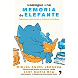 Consigue una memoria de elefante: Técnicas, ejercicios y trucos infalibles (Spanish Edition)