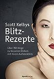 Scott Kelbys Blitz-Rezepte: Über 150 Wege zu besseren Bildern mit Ihrem Aufsteckblitz