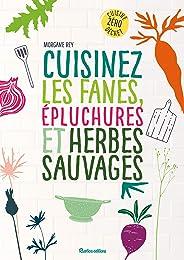 Cuisinez les fanes, épluchures et herbes sauvages (Cuisine bien-être)
