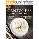 Cantonese Style Recipes: A Complete Cookbook of Fantastic Asian Dish Ideas!
