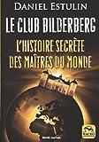 Le club Bilderberg: L'histoire secrète des maîtres du monde