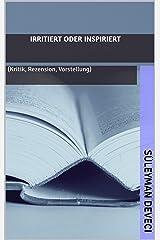 IRRITIERT oder INSPIRIERT: (Kritik, Rezension, Vorstellung) Kindle Ausgabe