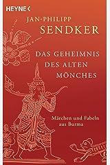 Das Geheimnis des alten Mönches: Märchen und Fabeln aus Burma Taschenbuch
