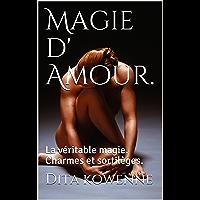 Magie d' Amour. : La véritable magie. Charmes et sortilèges.