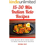 15-30 Minutes Keto Indian Recipes: Lose Weight By Eating these 15 min Home made Healthy but yummy Indian Keto Dishes Without