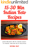 15-30 Minutes Keto Indian Recipes: Lose Weight By Eating these 15 min Home made Healthy but yummy Indian Keto Dishes Without Killing Your Taste Buds! Weight loss low carb recipes Indian Keto Recipes!