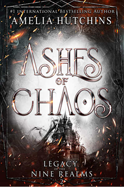 Ashes Of Chaos Legacy Of The Nine Realms Book 2 Ebook Hutchins Amelia Burg Melissa Amazon Co Uk Kindle Store