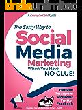 Social Media Marketing when you have NO CLUE!: Youtube, Instagram, Pinterest, Twitter, Facebook (Beginner Internet…