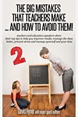 The BIG mistakes that teachers make 2 and how to avoid them !: teachers share their top tips to help improve results, manage the class, prevent stress, and manage yourself and your time Kindle Edition