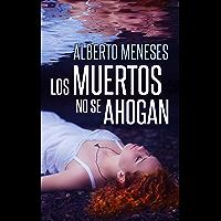 Los muertos no se ahogan (Roberto Fuentes nº 1) (Spanish Edition)