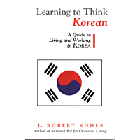 Learning to Think Korean: A Guide to Living and Working in Korea (Interact Series) (English Edition)