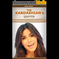 Quotes of Kardashians: Quotations of Kim, Khloe, Kourtney & Rob Kardashian, (Bruce) Caitlyn & Kris,Kendall Jenner, Lamar…