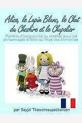 Alice, le Lapin Blanc, le Chat du Cheshire et le Chapelier, Patrons d'amigurumis au crochet pour les personnages d'Alice au Pays des Merveilles Format Kindle