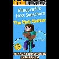 The Mob Hunter: The Hunt Begins (Unofficial Minecraft Superhero Series) (Minecraft's First Superhero Book 1)