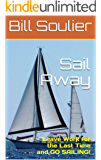 Sail Away: Leave Work for the Last Time and GO SAILING! (Travels of BIll and Laura Book 1)