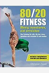 80/20-Fitness: Wenig investieren, viel erreichen. Das Training für alle, die das Leben genießen und trotzdem fit sein wollen Kindle Ausgabe