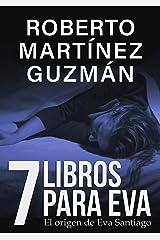 SIETE LIBROS PARA EVA (El origen de la inspectora Eva Santiago) Versión Kindle