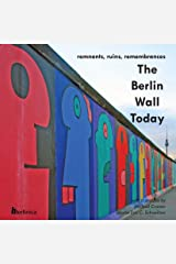 The Berlin Wall Today: Remnants, Ruins, Remembrances (English Edition) Kindle Ausgabe