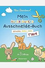 Mein kunterbuntes Ausschneidebuch - Tiere. Ausschneiden, ausmalen, kleben. Ab 3 Jahren: Mit Scherenführerschein Taschenbuch