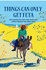 Things Can Only Get Feta: Two journalists and their crazy dog living through the Greek crisis (The Peloponnese Series Book 1) Kindle Edition