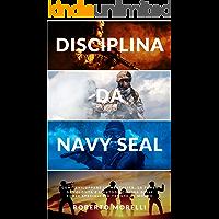 DISCIPLINA DA NAVY SEAL: Come sviluppare la mentalità, la forza di volontà e l'autodisciplina delle forze speciali più…