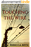 TOUCHING THE WIRE: Auschwitz:1944 A Jewish nurse steps from a cattle wagon into the heart of a young doctor, but can he save her? (English Edition)