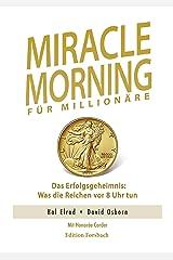 Miracle Morning für Millionäre. Das Erfolgsgeheimnis: Was die Reichen vor 8 Uhr tun Taschenbuch